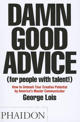 Damn Good Advice for People With Talent! By Lois, George