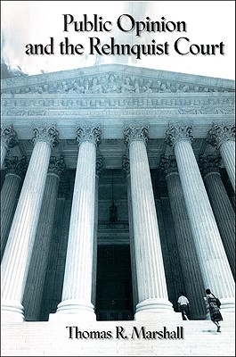 Public Opinion and the Rehnquist Court By Marshall, Thomas R.